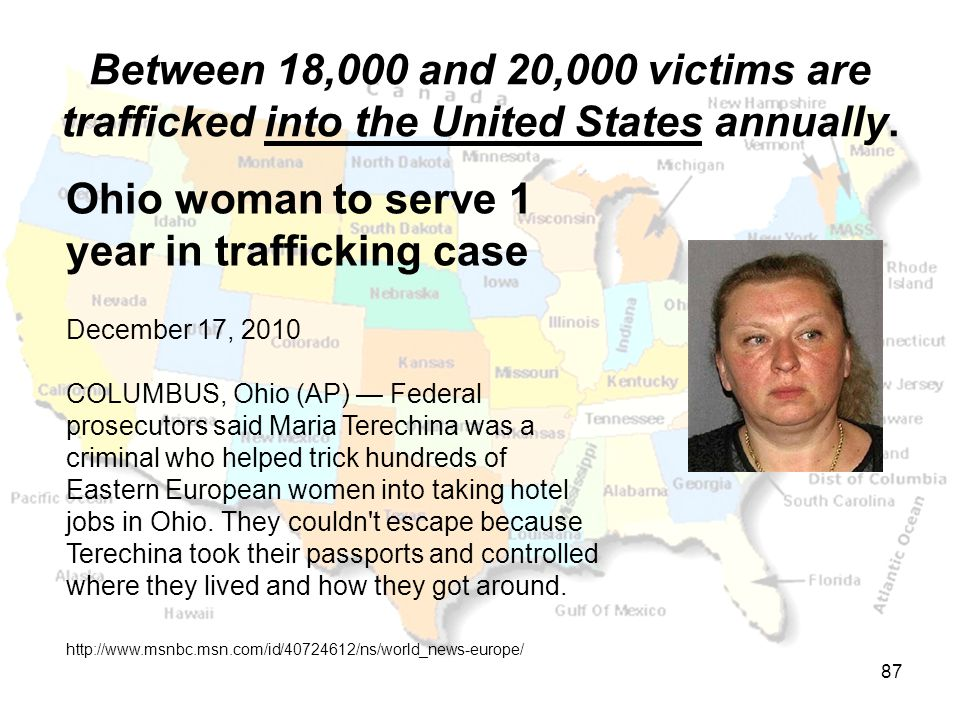 Between 18,000 and 20,000 victims are trafficked into the United States annually. Ohio woman to serve 1 year in trafficking case December 17, 2010 COL