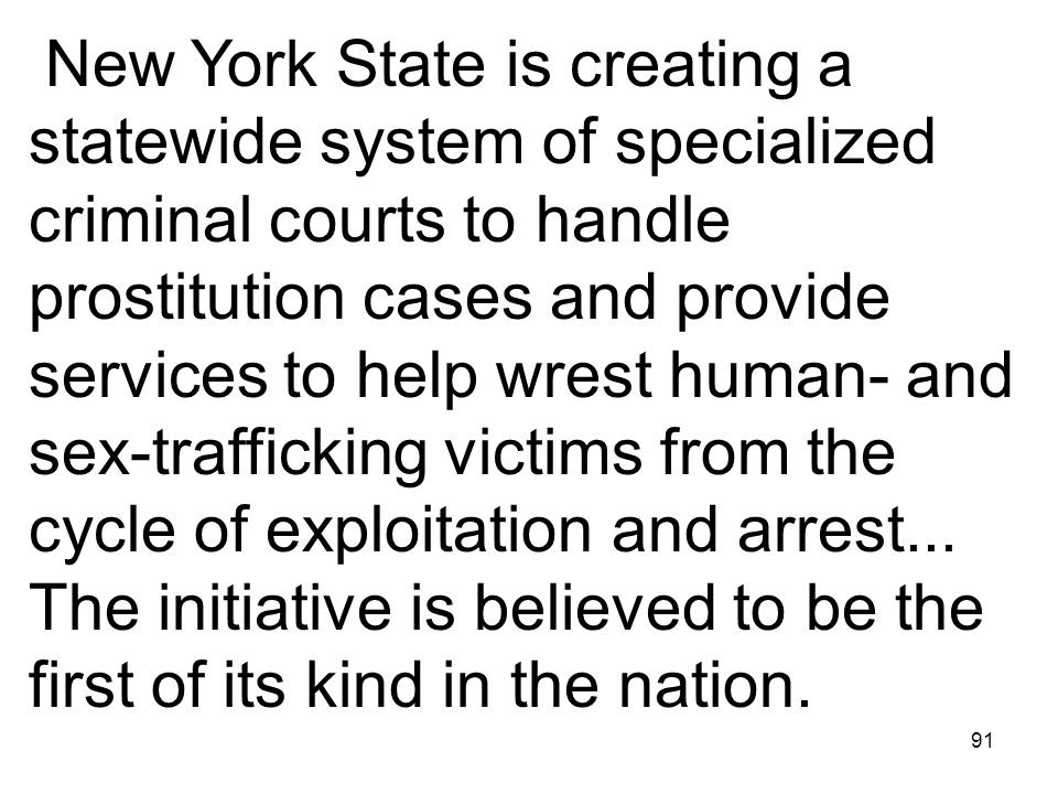 91 New York State is creating a statewide system of specialized criminal courts to handle prostitution cases and provide services to help wrest human-