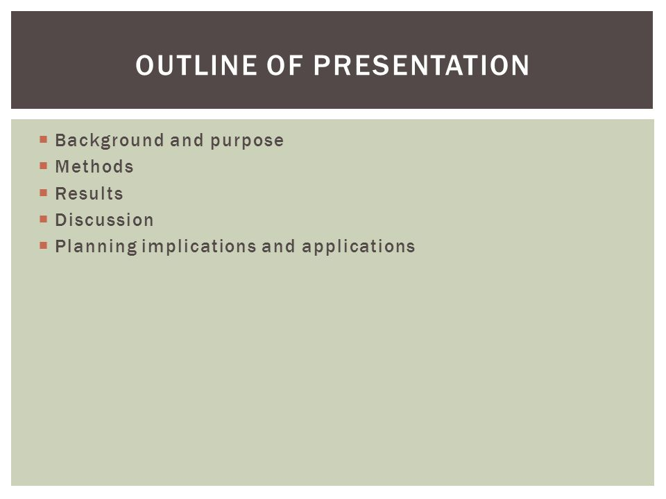  Background and purpose  Methods  Results  Discussion  Planning implications and applications OUTLINE OF PRESENTATION