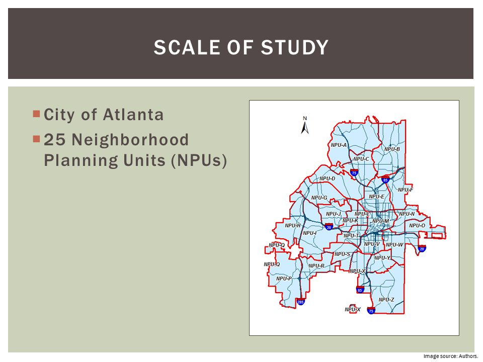  City of Atlanta  25 Neighborhood Planning Units (NPUs) SCALE OF STUDY Image source: Authors.