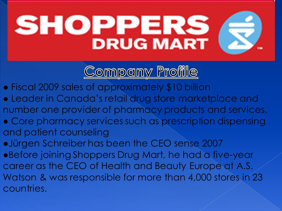 ● Fiscal 2009 sales of approximately $10 billion ● Leader in Canada's retail drug store marketplace and number one provider of pharmacy products and services.