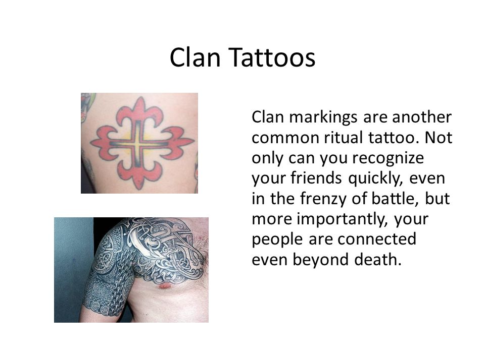 Clan Tattoos Clan markings are another common ritual tattoo. Not only can you recognize your friends quickly, even in the frenzy of battle, but more i