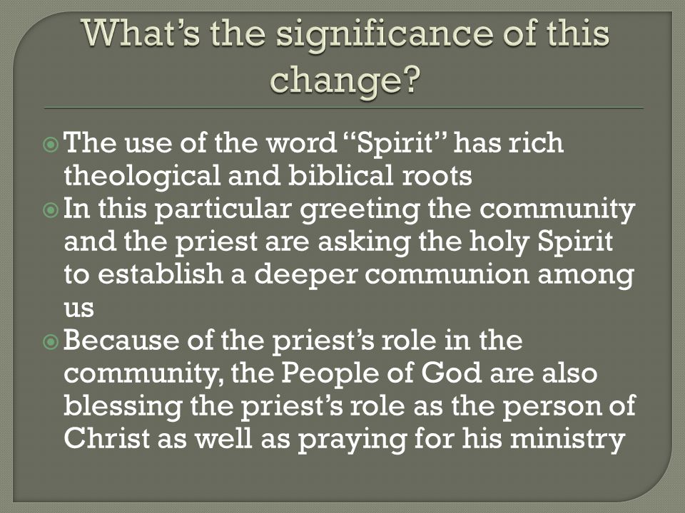 " The use of the word ""Spirit"" has rich theological and biblical roots  In this particular greeting the community and the priest are asking the holy"
