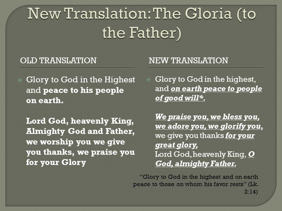 OLD TRANSLATIONNEW TRANSLATION  Glory to God in the Highest and peace to his people on earth. Lord God, heavenly King, Almighty God and Father, we wo
