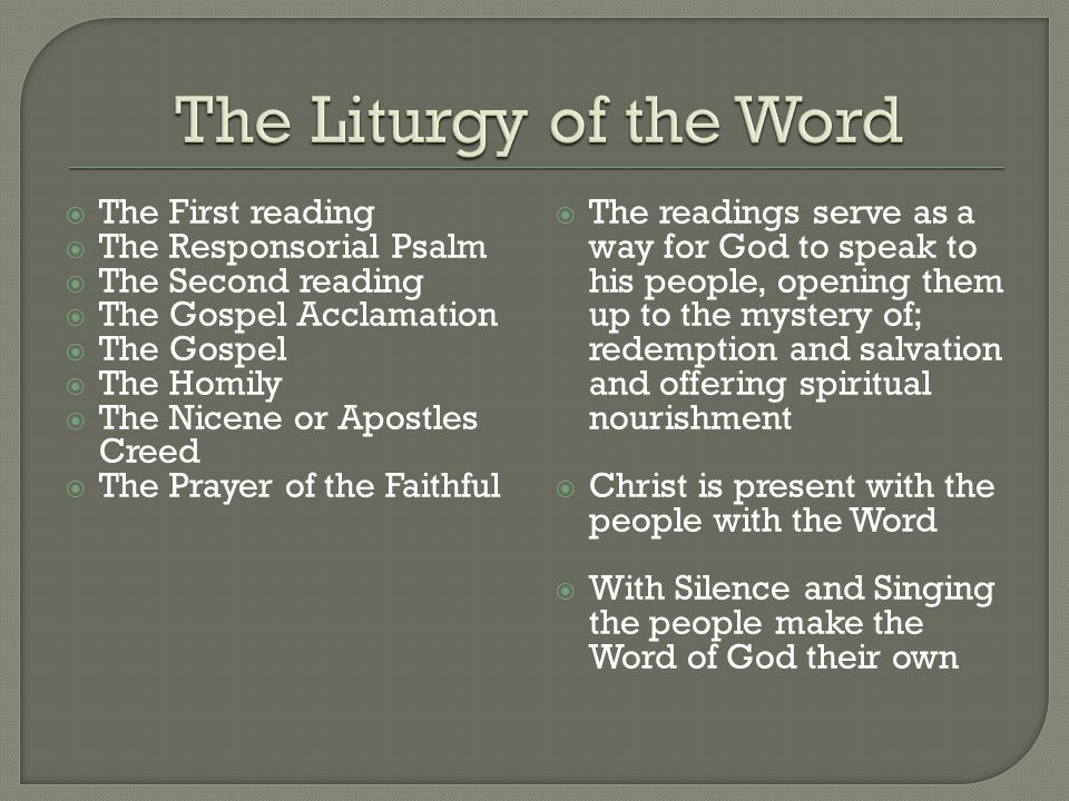  The First reading  The Responsorial Psalm  The Second reading  The Gospel Acclamation  The Gospel  The Homily  The Nicene or Apostles Creed 
