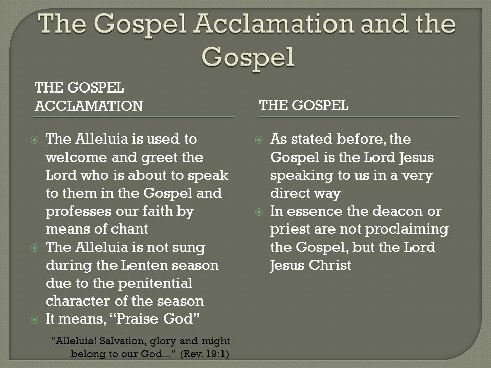 THE GOSPEL ACCLAMATIONTHE GOSPEL  The Alleluia is used to welcome and greet the Lord who is about to speak to them in the Gospel and professes our fa