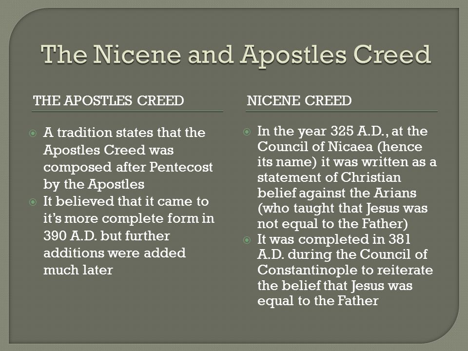 THE APOSTLES CREEDNICENE CREED  A tradition states that the Apostles Creed was composed after Pentecost by the Apostles  It believed that it came to