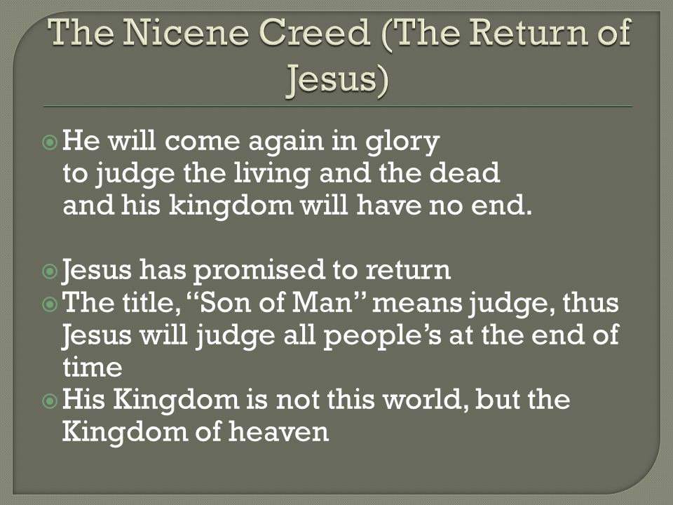 " He will come again in glory to judge the living and the dead and his kingdom will have no end.  Jesus has promised to return  The title, ""Son of M"