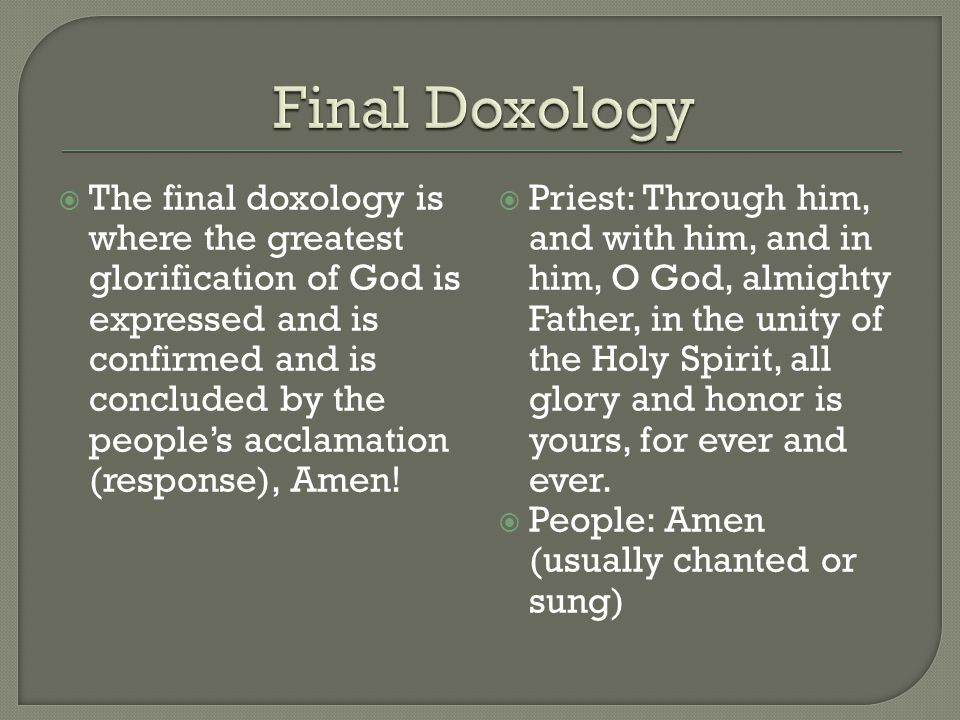  The final doxology is where the greatest glorification of God is expressed and is confirmed and is concluded by the people's acclamation (response),