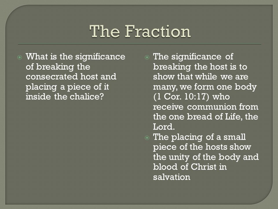  What is the significance of breaking the consecrated host and placing a piece of it inside the chalice?  The significance of breaking the host is t