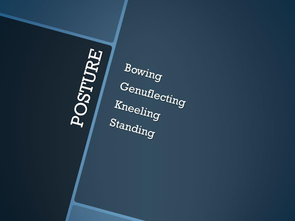 POSTURE BowingGenuflectingKneelingStanding