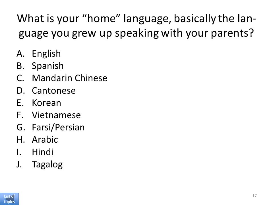 What is your home language, basically the lan- guage you grew up speaking with your parents.