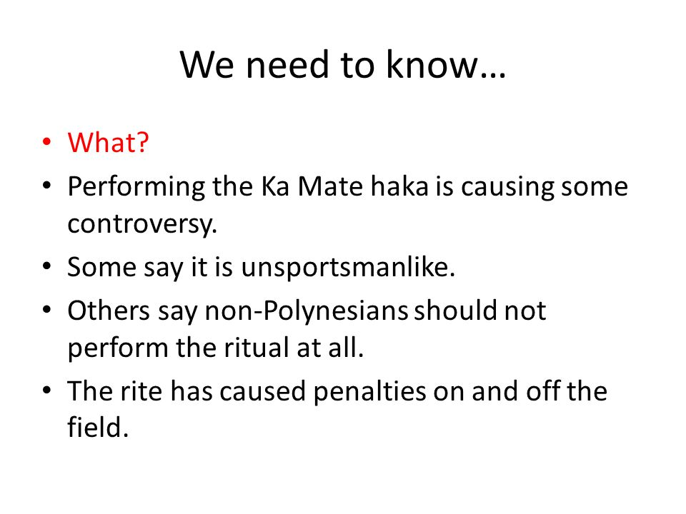 We need to know… What? Performing the Ka Mate haka is causing some controversy. Some say it is unsportsmanlike. Others say non-Polynesians should not