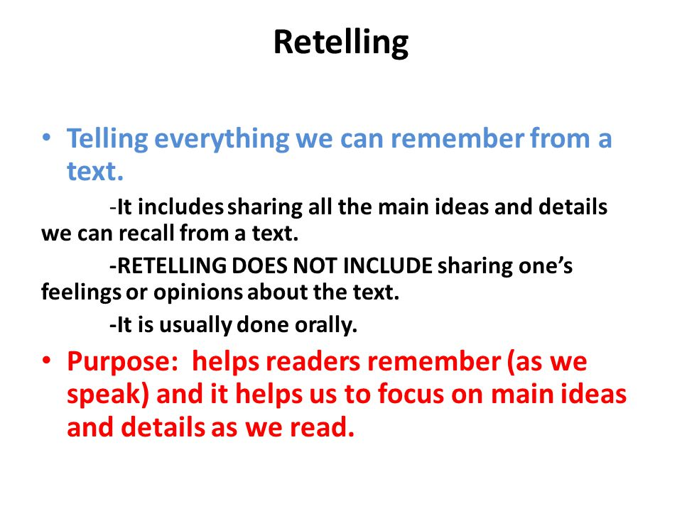 Retelling Telling everything we can remember from a text. -It includes sharing all the main ideas and details we can recall from a text. -RETELLING DO