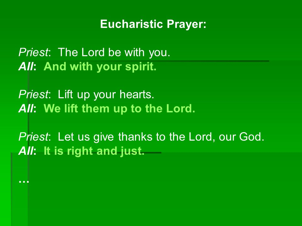 Eucharistic Prayer: Priest: The Lord be with you. All: And with your spirit. Priest: Lift up your hearts. All: We lift them up to the Lord. Priest: Le