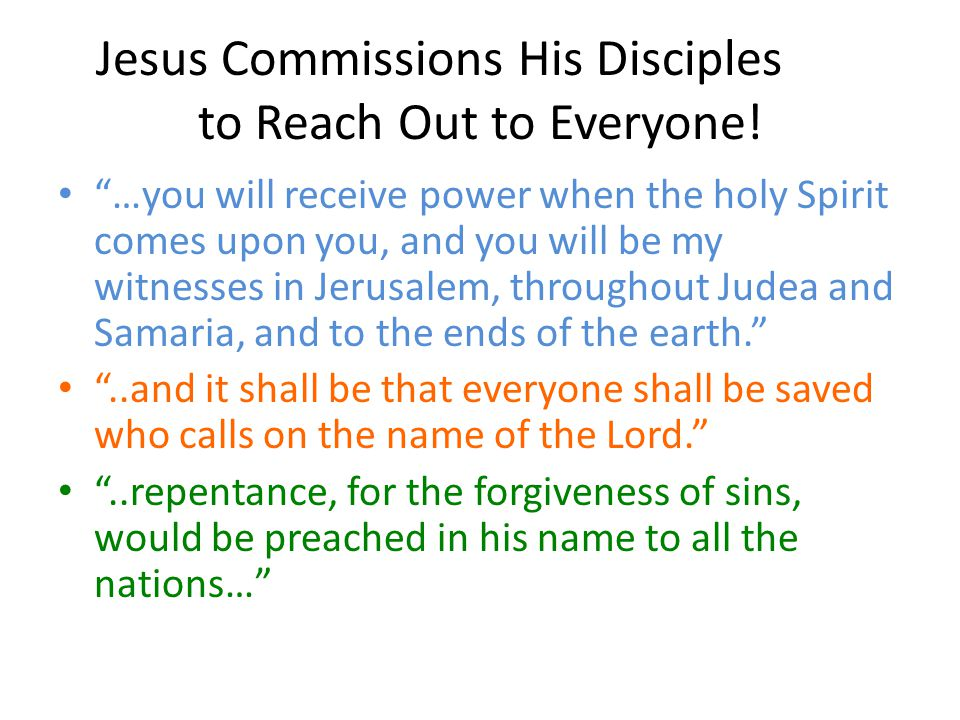 "Jesus Commissions His Disciples to Reach Out to Everyone! ""…you will receive power when the holy Spirit comes upon you, and you will be my witnesses i"