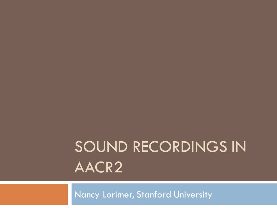 SOUND RECORDINGS IN AACR2 Nancy Lorimer, Stanford University