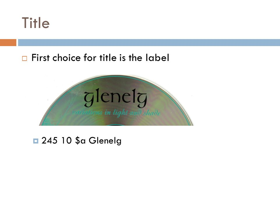 Title  First choice for title is the label  245 10 $a Glenelg