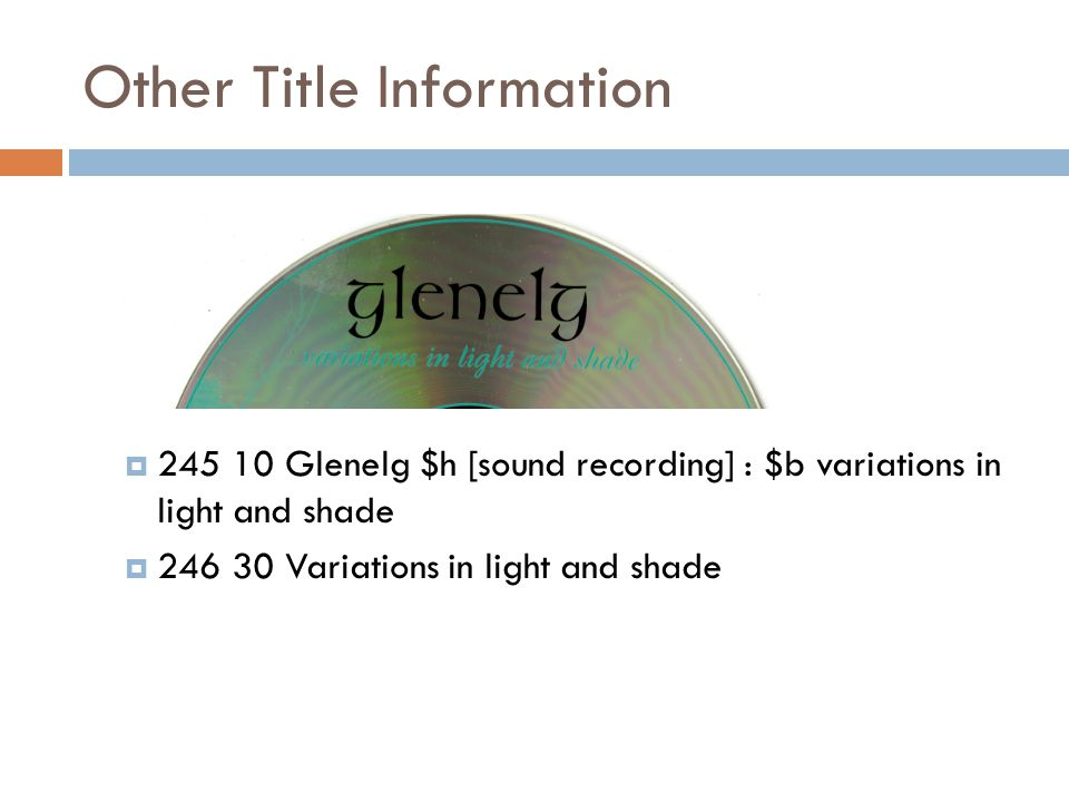 Other Title Information  245 10 Glenelg $h [sound recording] : $b variations in light and shade  246 30 Variations in light and shade