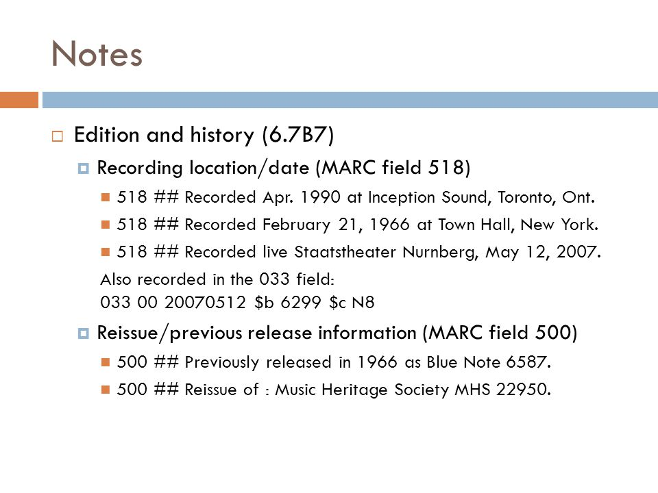 Notes  Edition and history (6.7B7)  Recording location/date (MARC field 518) 518 ## Recorded Apr.