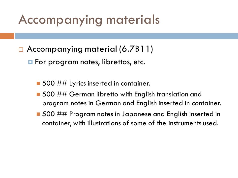 Accompanying materials  Accompanying material (6.7B11)  For program notes, librettos, etc.