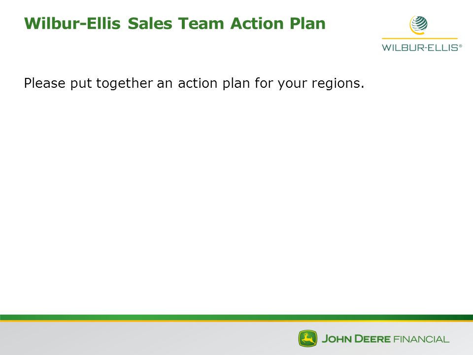 Please put together an action plan for your regions. Wilbur-Ellis Sales Team Action Plan