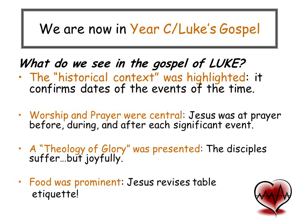"What do we see in the gospel of LUKE? The ""historical context"" was highlighted: it confirms dates of the events of the time. Worship and Prayer were c"