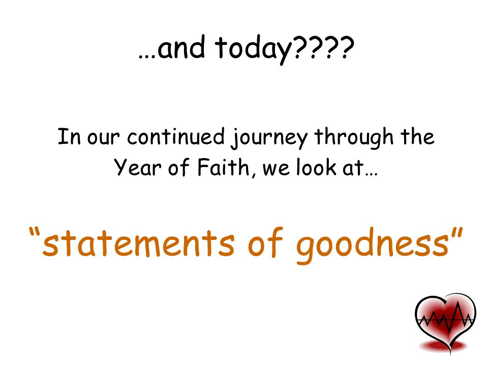 "…and today???? In our continued journey through the Year of Faith, we look at… ""statements of goodness"""