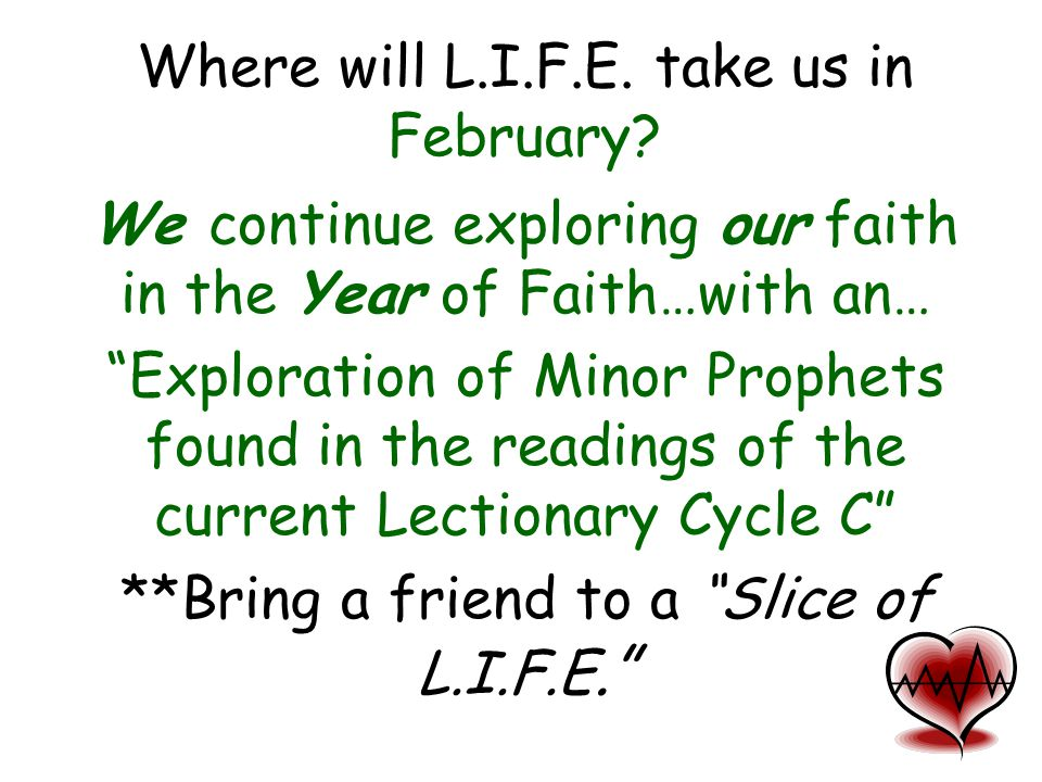 "Where will L.I.F.E. take us in February? We continue exploring our faith in the Year of Faith…with an… ""Exploration of Minor Prophets found in the rea"