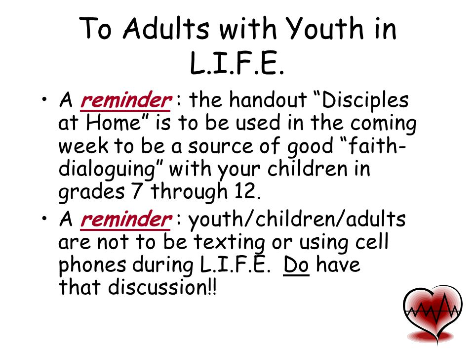 "To Adults with Youth in L.I.F.E. A reminder : the handout ""Disciples at Home"" is to be used in the coming week to be a source of good ""faith- dialogui"