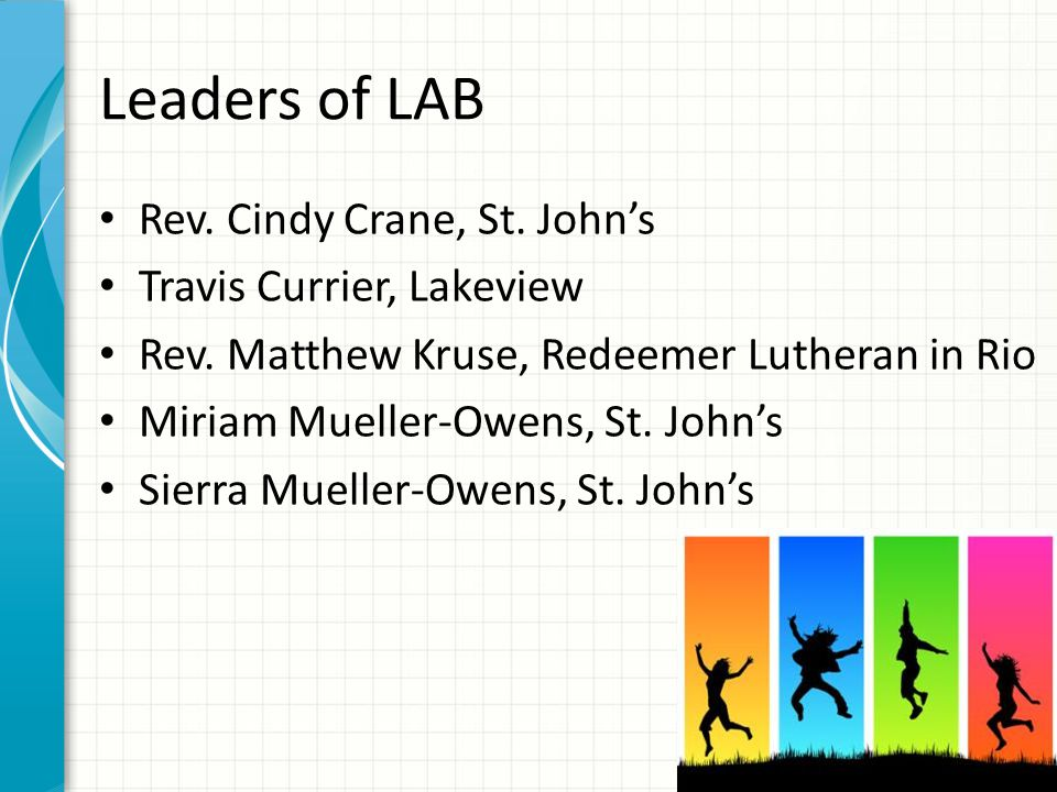 Leaders of LAB Rev. Cindy Crane, St. John's Travis Currier, Lakeview Rev. Matthew Kruse, Redeemer Lutheran in Rio Miriam Mueller-Owens, St. John's Sie