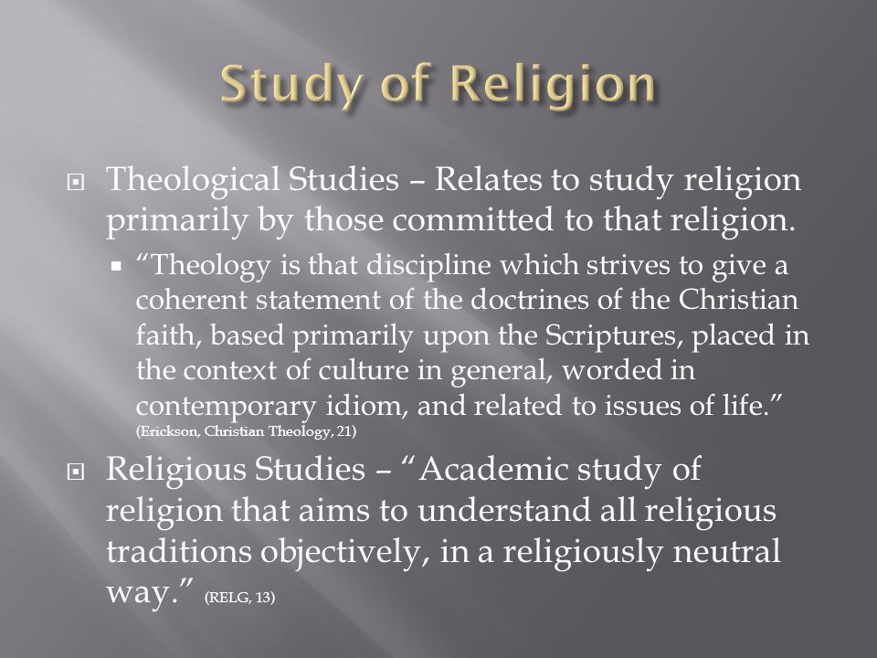" Theological Studies – Relates to study religion primarily by those committed to that religion.  ""Theology is that discipline which strives to give"