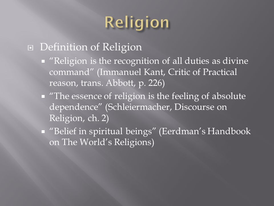 " Definition of Religion  ""Religion is the recognition of all duties as divine command"" (Immanuel Kant, Critic of Practical reason, trans. Abbott, p."