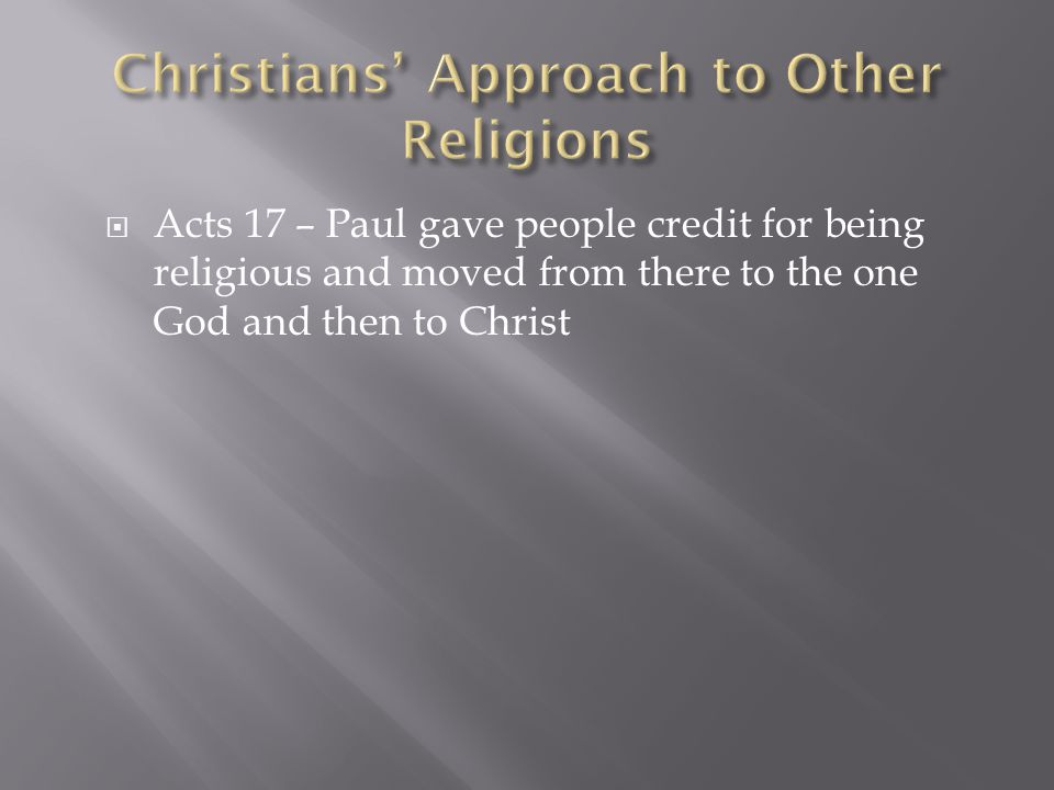  Acts 17 – Paul gave people credit for being religious and moved from there to the one God and then to Christ