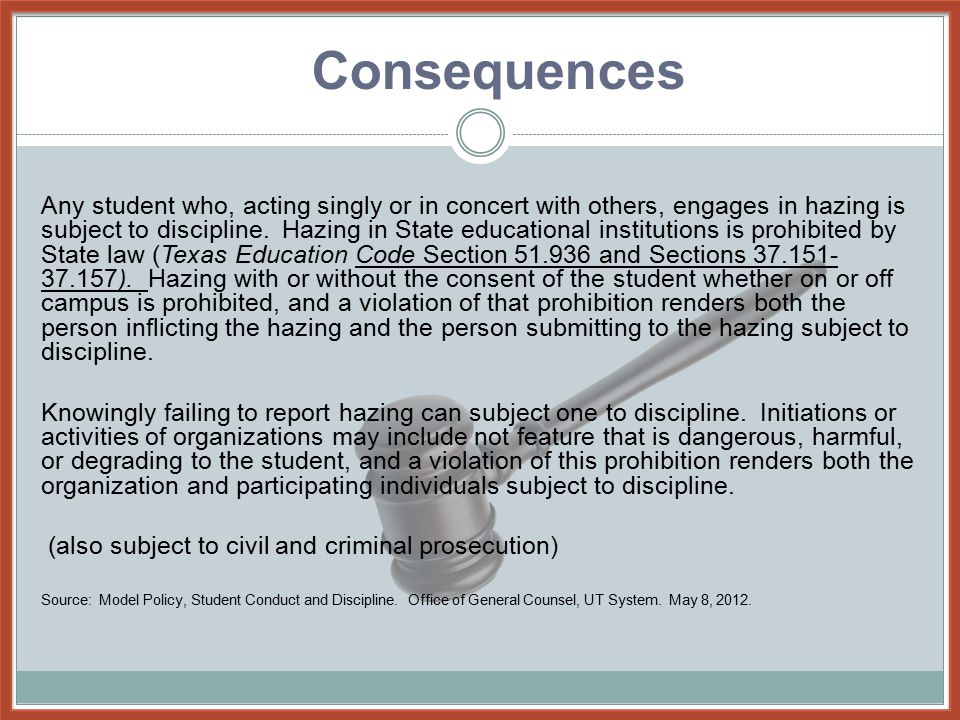 Any student who, acting singly or in concert with others, engages in hazing is subject to discipline. Hazing in State educational institutions is proh