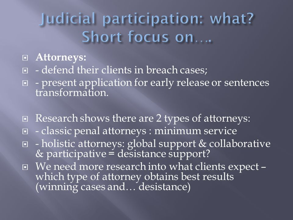  Attorneys:  - defend their clients in breach cases;  - present application for early release or sentences transformation.