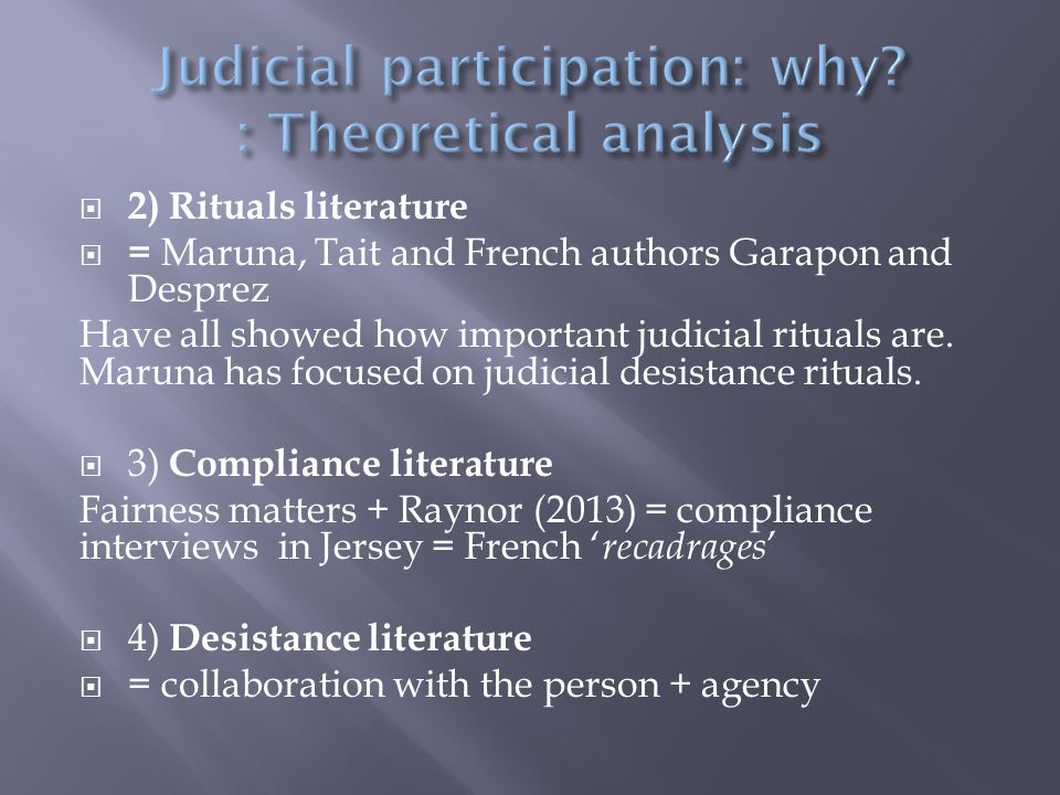  2) Rituals literature  = Maruna, Tait and French authors Garapon and Desprez Have all showed how important judicial rituals are.