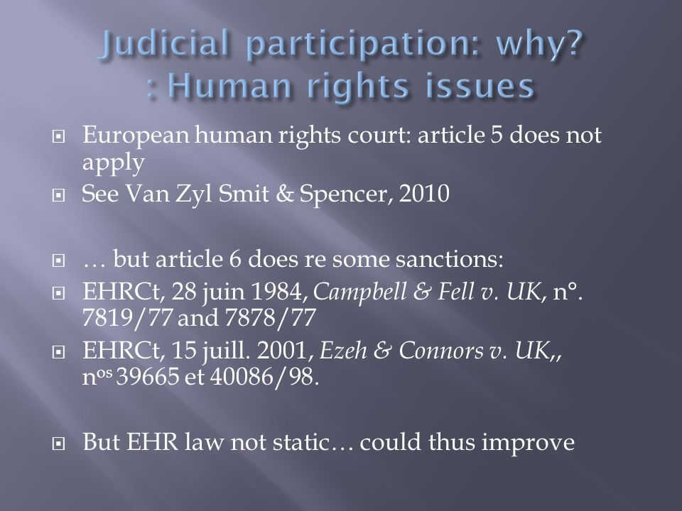  European human rights court: article 5 does not apply  See Van Zyl Smit & Spencer, 2010  … but article 6 does re some sanctions:  EHRCt, 28 juin 1984, Campbell & Fell v.