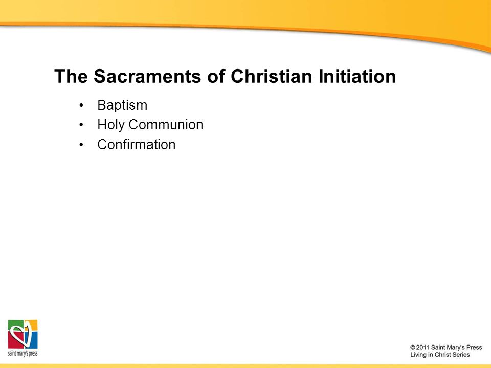 The Sacraments of Christian Initiation Baptism Holy Communion Confirmation