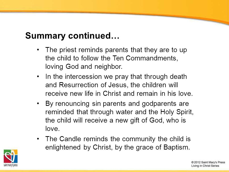 Summary continued… The priest reminds parents that they are to up the child to follow the Ten Commandments, loving God and neighbor.