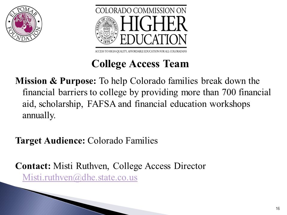 Mission & Purpose: To help Colorado families break down the financial barriers to college by providing more than 700 financial aid, scholarship, FAFSA and financial education workshops annually.
