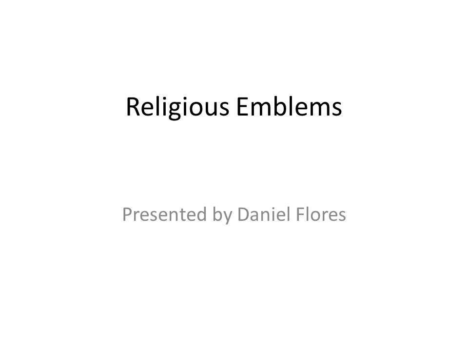 Religious Emblems Presented by Daniel Flores