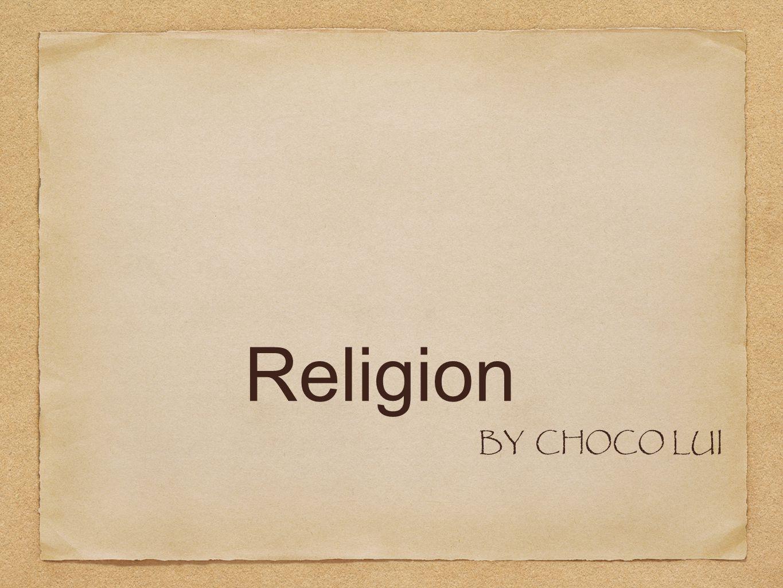 Religion BY CHOCO LUI