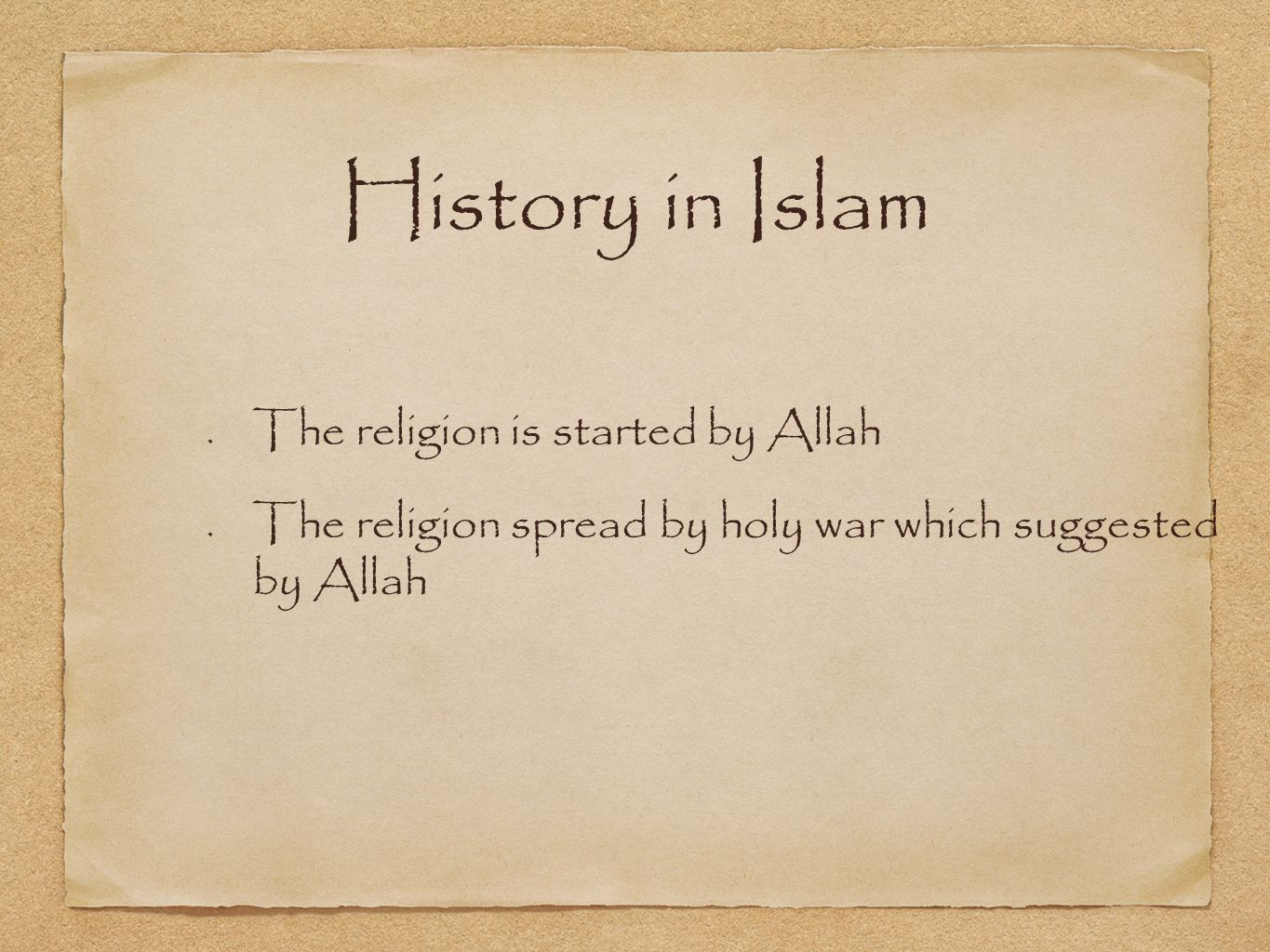 History in Islam The religion is started by Allah The religion spread by holy war which suggested by Allah