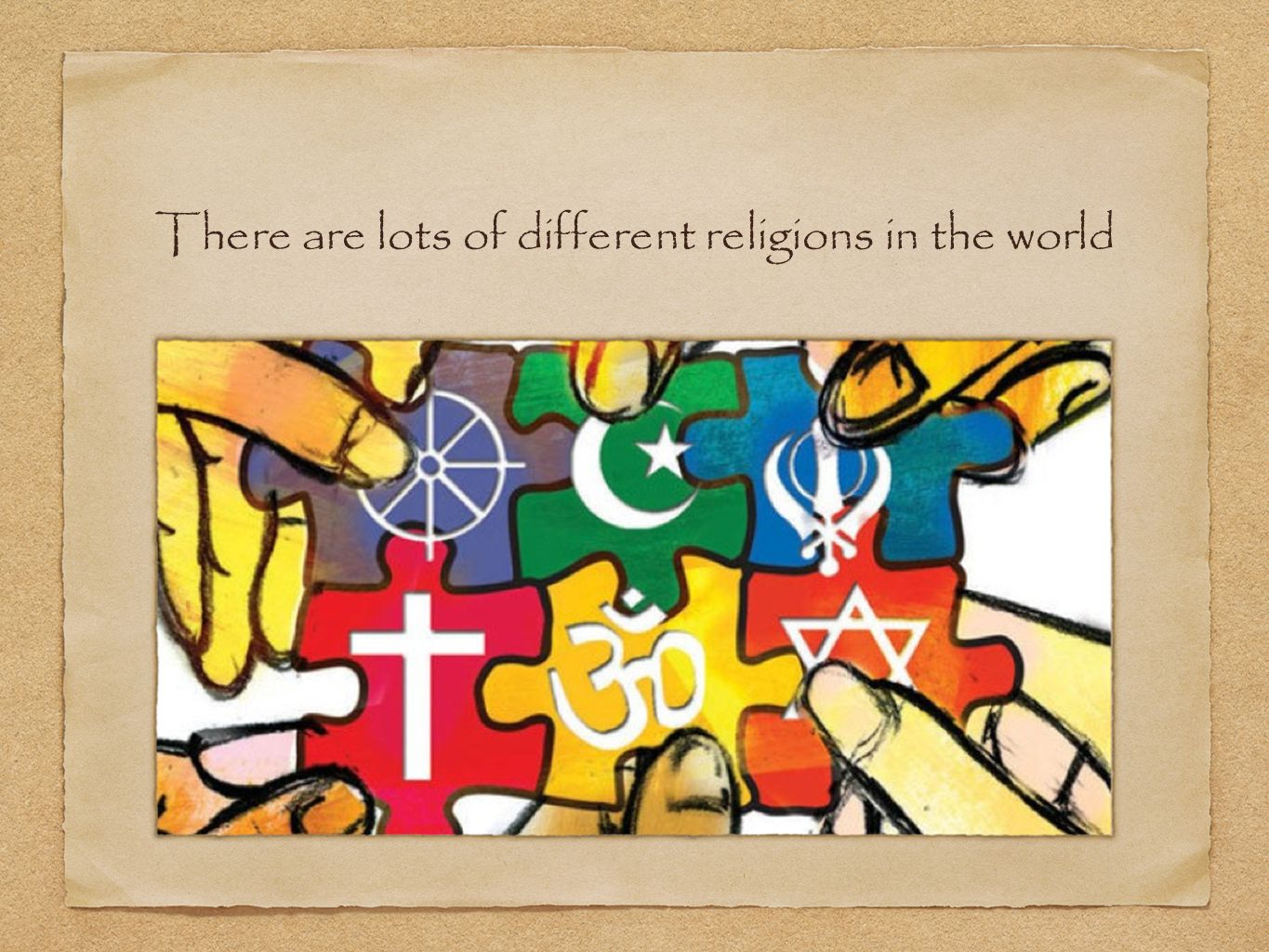 There are lots of different religions in the world
