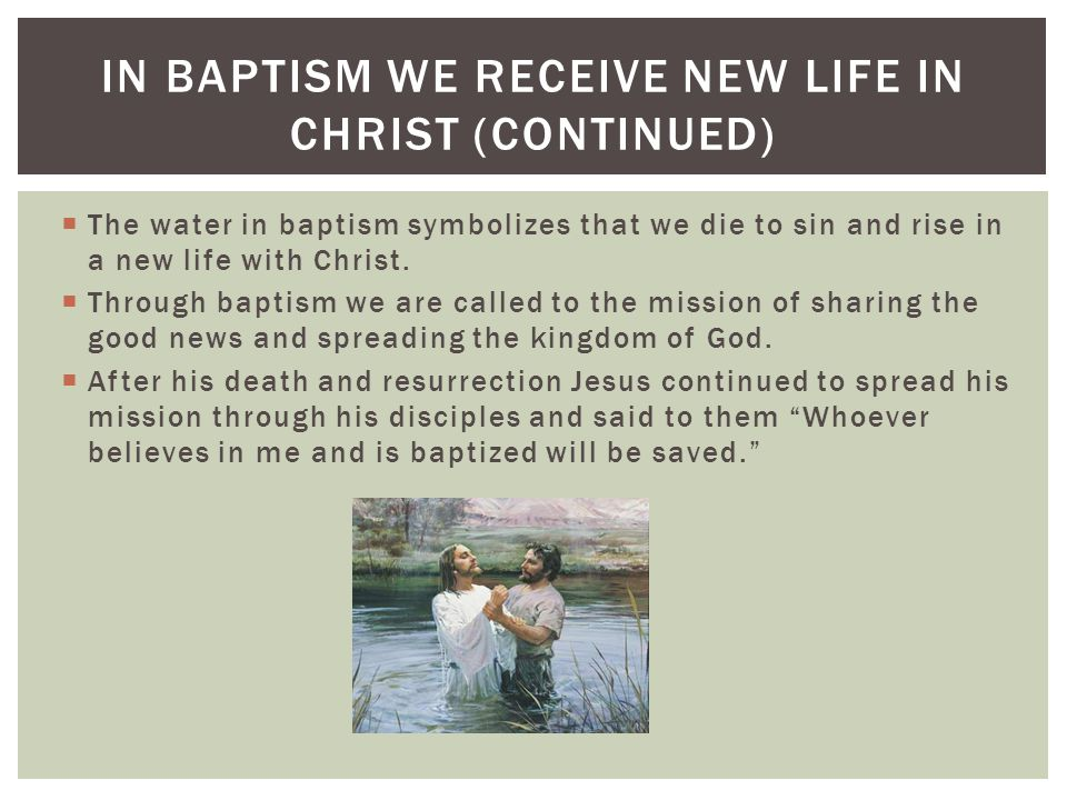  The water in baptism symbolizes that we die to sin and rise in a new life with Christ.