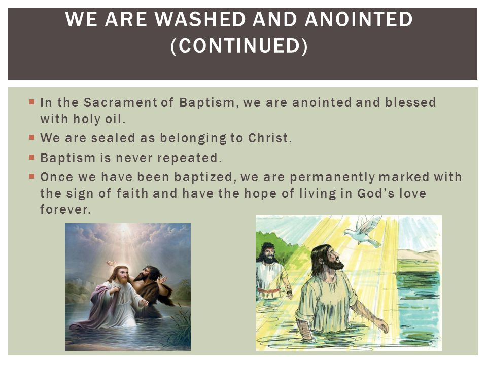  In the Sacrament of Baptism, we are anointed and blessed with holy oil.