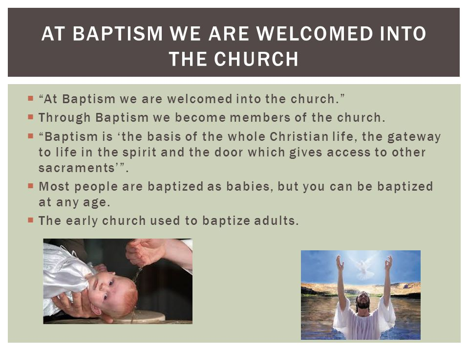 At Baptism we are welcomed into the church.  Through Baptism we become members of the church.