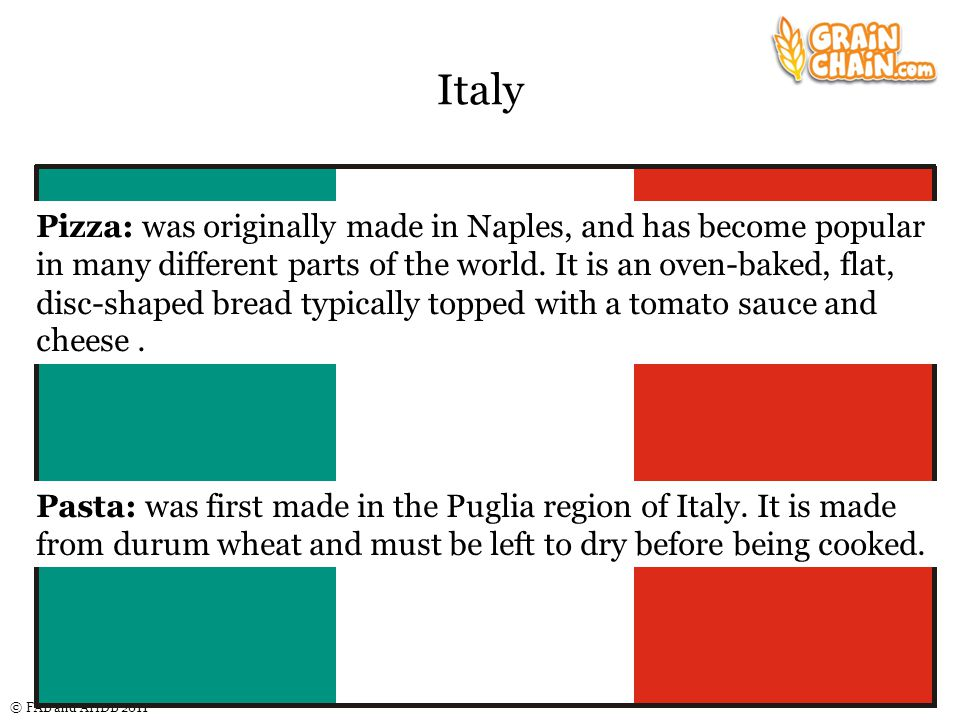© FAB and AHDB 2011 Italy Pasta: was first made in the Puglia region of Italy.
