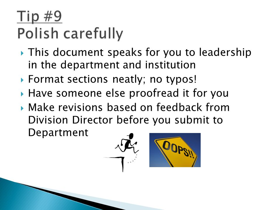  This document speaks for you to leadership in the department and institution  Format sections neatly; no typos.